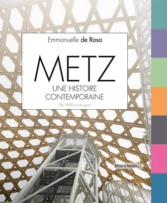 Metz, une histoire contemporaine - De 1950 à nos jours