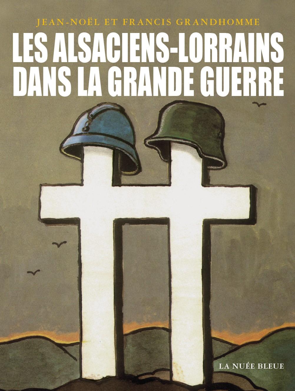 Les Alsaciens-Lorrains dans la Grande Guerre