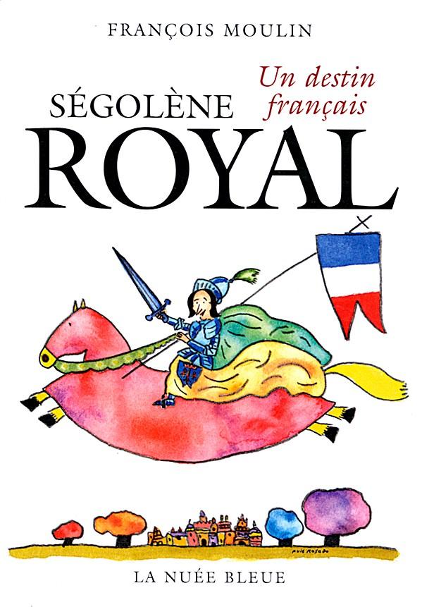 Ségolène Royal, un destin français