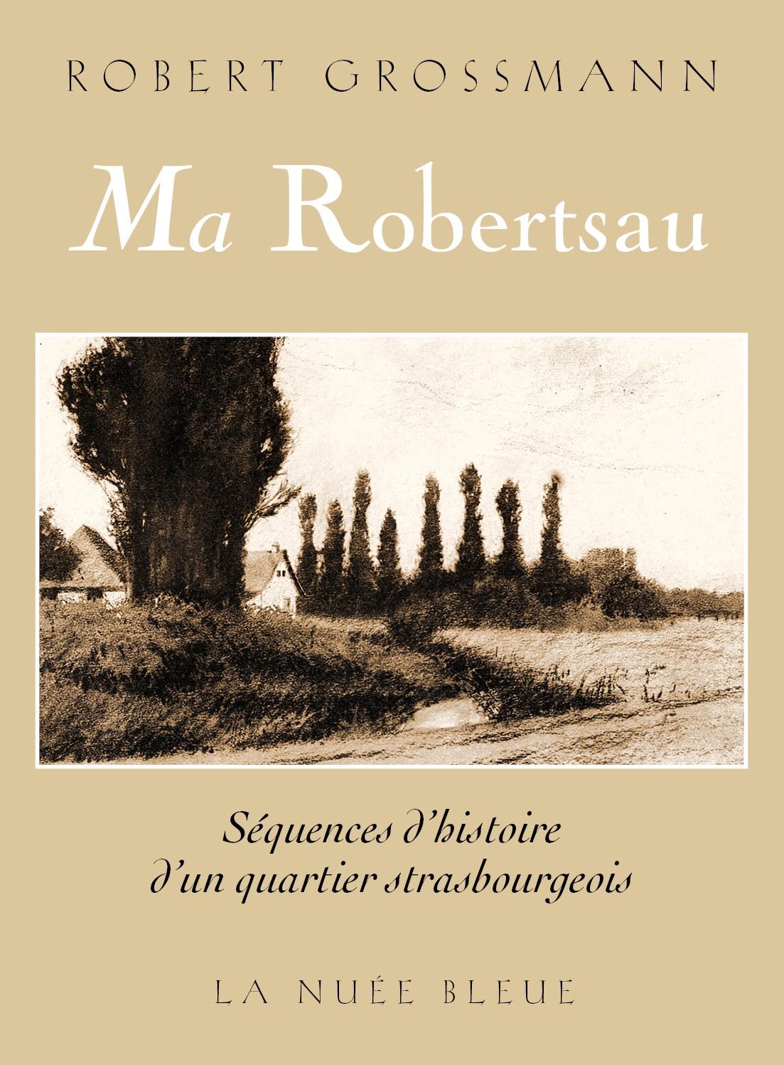 Ma Robertsau, séquences d'histoire d'un quartier strasbourgeois
