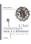 L'Art patriotique face à l'Annexion Alsace-Lorraine, 1871-1918