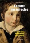 L'enfant aux miracles : Le petit Alsacien qui guérissait avec les mains