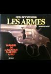 Collectionnons les armes : manuel de l'amateur d'armes à feu
