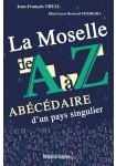 La Moselle de A à Z : Abécédaire d'un pays singulier