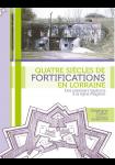 Quatre siècles de Fortifications en Lorraine